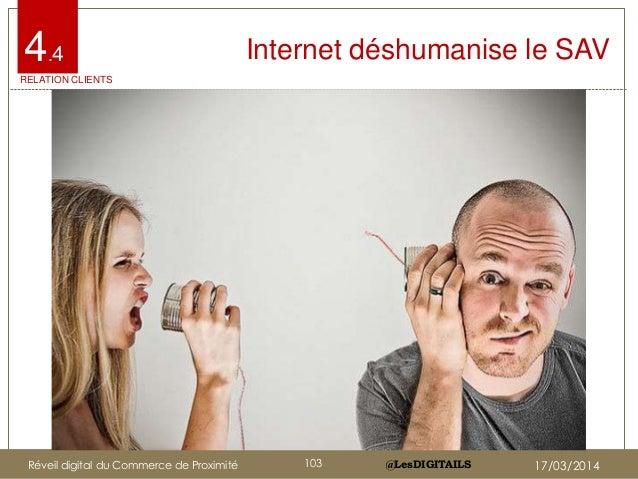@LesDIGITAILS@LesDIGITAILS Internet déshumanise le SAV4.4 RELATION CLIENTS Réveil digital du Commerce de Proximité 103 17/...