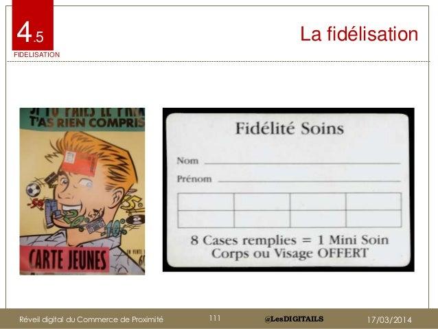 @LesDIGITAILS@LesDIGITAILS La fidélisation4.5 FIDELISATION Réveil digital du Commerce de Proximité 111 17/03/2014