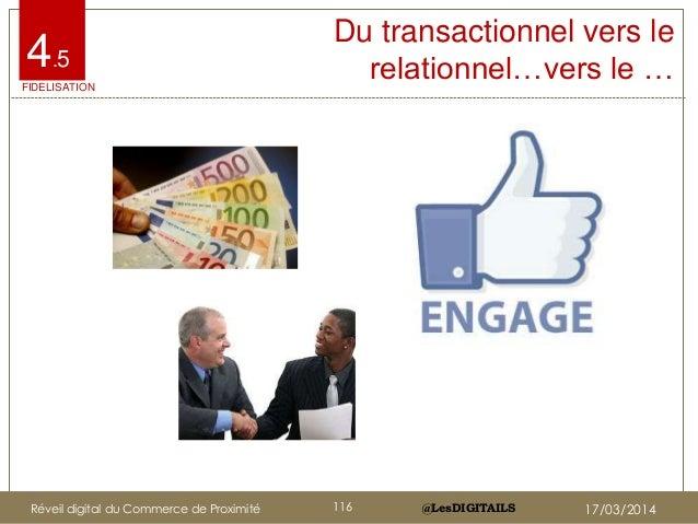 @LesDIGITAILS@LesDIGITAILS Du transactionnel vers le relationnel…vers le …4.5 FIDELISATION Réveil digital du Commerce de P...