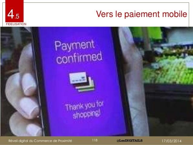 @LesDIGITAILS@LesDIGITAILS Vers le paiement mobile4.5 FIDELISATION Réveil digital du Commerce de Proximité 118 17/03/2014