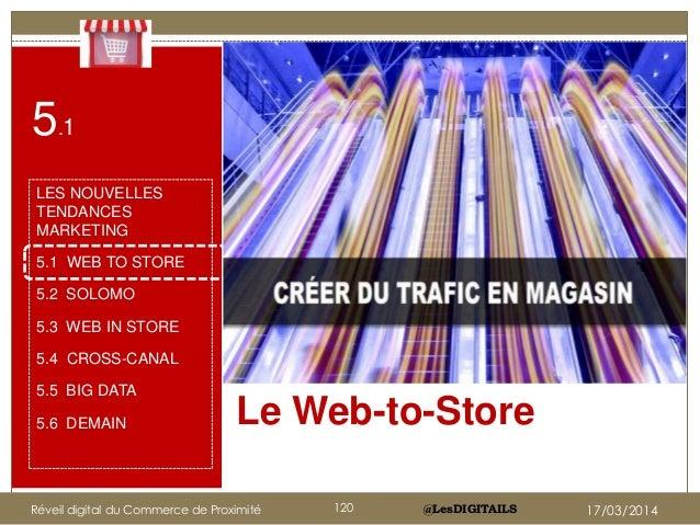 @LesDIGITAILS Le Web-to-Store LES NOUVELLES TENDANCES MARKETING 5.1 WEB TO STORE 5.2 SOLOMO 5.3 WEB IN STORE 5.4 CROSS-CAN...