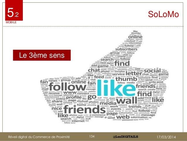 @LesDIGITAILS@LesDIGITAILS SoLoMo Le 3ème sens 5.2 MOBILE Réveil digital du Commerce de Proximité 134 17/03/2014