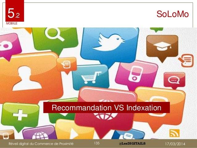 @LesDIGITAILS@LesDIGITAILS SoLoMo Recommandation VS Indexation 11 MOBILE 5.2 Réveil digital du Commerce de Proximité 135 1...