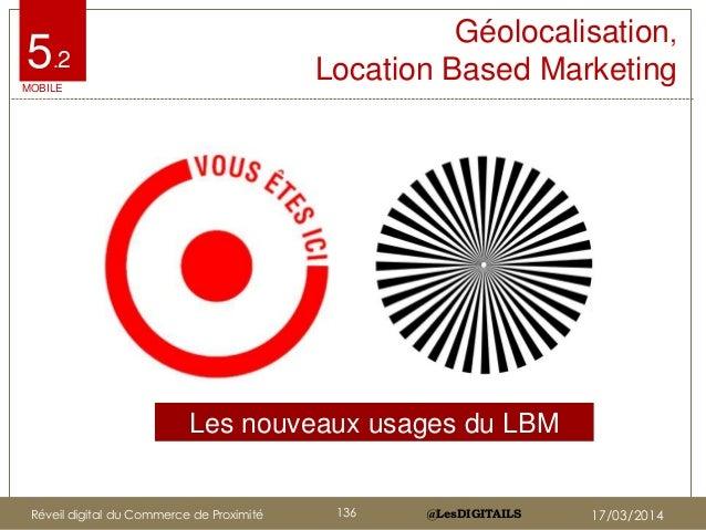 @LesDIGITAILS@LesDIGITAILS Géolocalisation, Location Based Marketing Les nouveaux usages du LBM MOBILE 5.2 Réveil digital ...