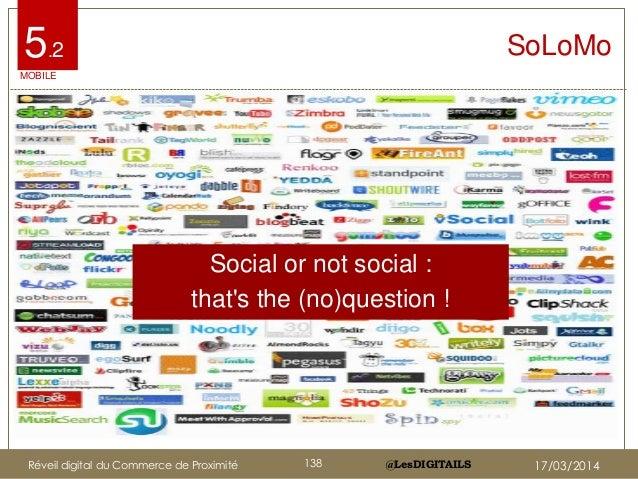 @LesDIGITAILS@LesDIGITAILS Social or not social : that's the (no)question ! SoLoMo MOBILE 5.2 Réveil digital du Commerce d...
