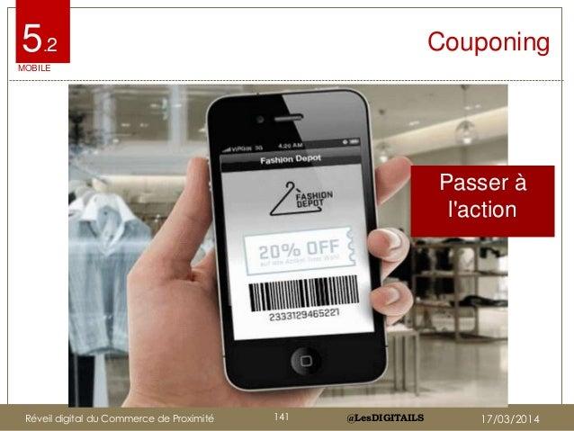 @LesDIGITAILS@LesDIGITAILS Couponing Passer à l'action MOBILE 5.2 Réveil digital du Commerce de Proximité 141 17/03/2014