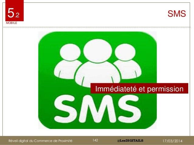 @LesDIGITAILS@LesDIGITAILS SMS Immédiateté et permission MOBILE 5.2 Réveil digital du Commerce de Proximité 142 17/03/2014