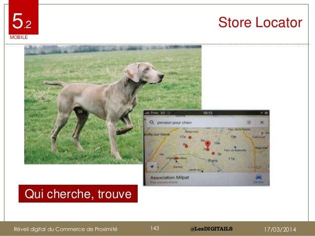 @LesDIGITAILS@LesDIGITAILS Store Locator Qui cherche, trouve ! MOBILE 5.2 Réveil digital du Commerce de Proximité 143 17/0...