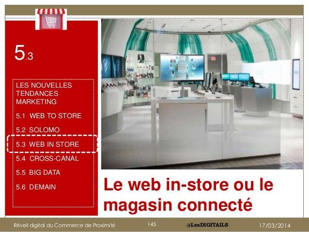 @LesDIGITAILS Le web in-store ou le magasin connecté 5.3 LES NOUVELLES TENDANCES MARKETING 5.1 WEB TO STORE 5.2 SOLOMO 5.3...