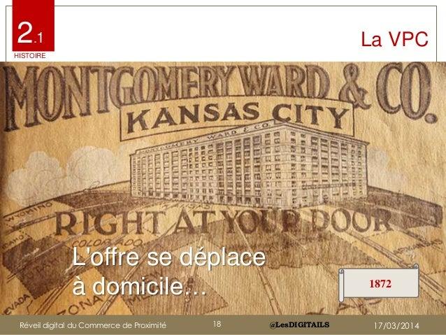 @LesDIGITAILS@LesDIGITAILS L'offre se déplace à domicile… La VPC 1872 2.1 HISTOIRE Réveil digital du Commerce de Proximité...