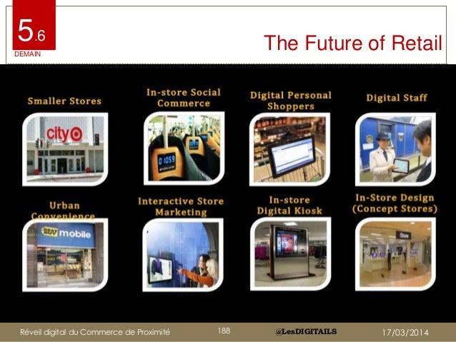 @LesDIGITAILS@LesDIGITAILS The Future of Retail5.6 DEMAIN Réveil digital du Commerce de Proximité 188 17/03/2014