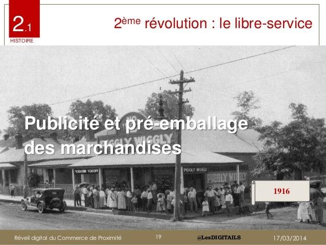 @LesDIGITAILS@LesDIGITAILS 2ème révolution : le libre-service Publicité et pré-emballage des marchandises 1916 2.1 HISTOIR...