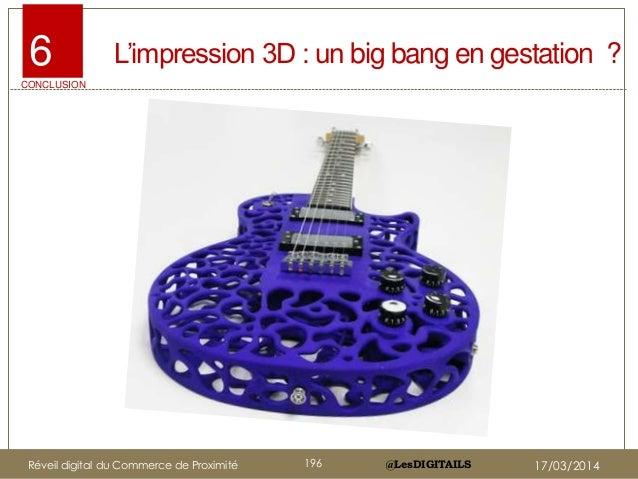 """@LesDIGITAILS@LesDIGITAILS L""""impression 3D : un big bang en gestation ?6 CONCLUSION Réveil digital du Commerce de Proximit..."""