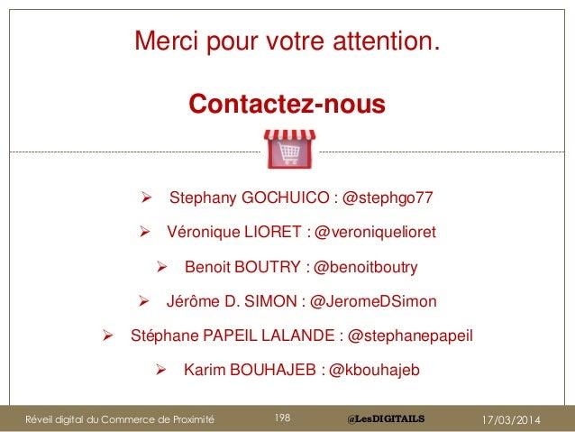 @LesDIGITAILSRéveil digital du Commerce de Proximité 198 17/03/2014 Merci pour votre attention. Contactez-nous  Stephany ...