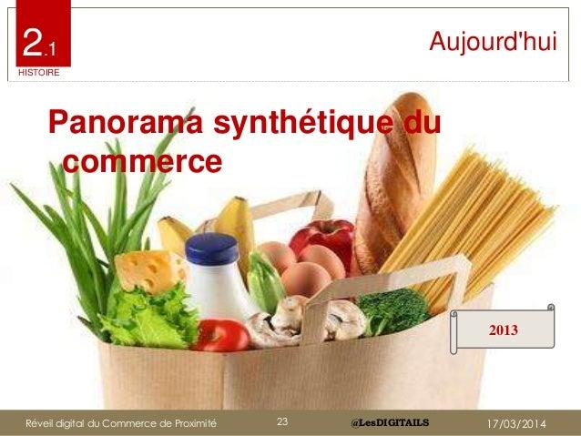 @LesDIGITAILS@LesDIGITAILS Aujourd'hui Panorama synthétique du commerce 2013 2.1 HISTOIRE Réveil digital du Commerce de Pr...