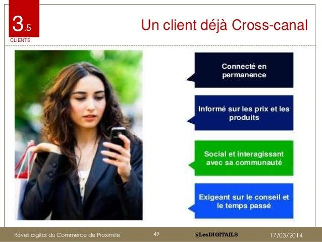 @LesDIGITAILS@LesDIGITAILS Un client déjà Cross-canal3.5 CLIENTS Réveil digital du Commerce de Proximité 49 17/03/2014