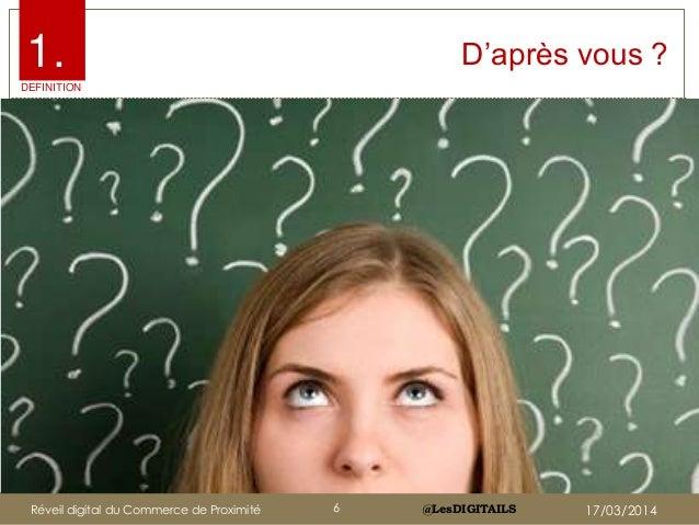 """@LesDIGITAILS@LesDIGITAILS D""""après vous ?1. DEFINITION Réveil digital du Commerce de Proximité 6 17/03/2014"""