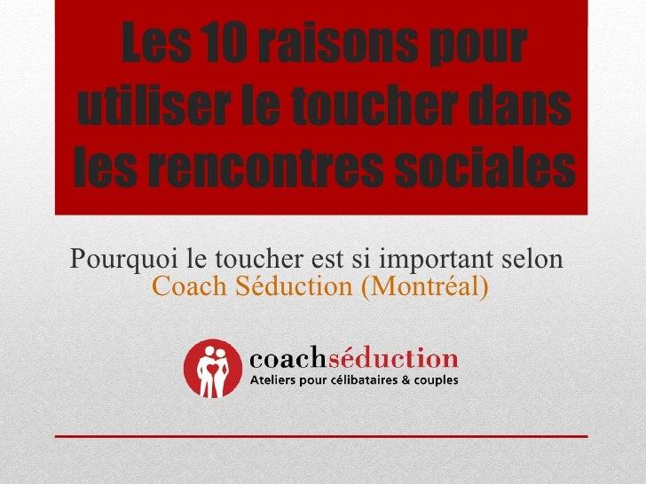 Les 10 raisons pourutiliser le toucher dansles rencontres socialesPourquoi le toucher est si important selon      Coach Sé...