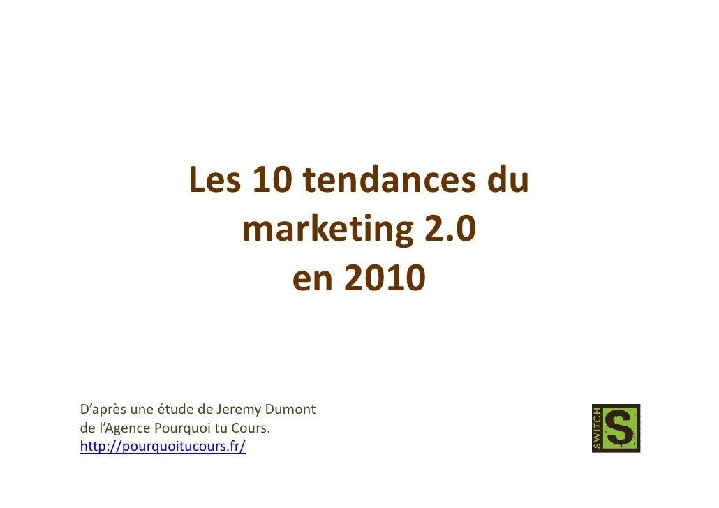 Les 10 tendances du                   marketing 2.0                      en 2010   D'après une étude de Jeremy Dumont de l...