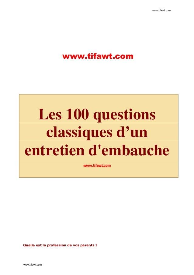 www.tifawt.com  www.tifawt.com  Les 100 questions classiques d'un entretien d'embauche www.tifawt.com  Quelle est la profe...