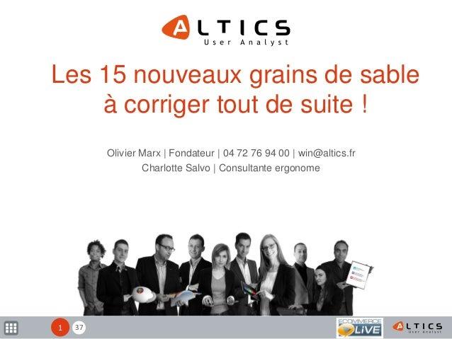Les 15 nouveaux grains de sable à corriger tout de suite ! Olivier Marx | Fondateur | 04 72 76 94 00 | win@altics.fr Charl...