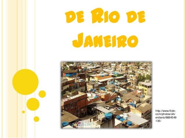 DE RIO DEJANEIROhttp://www.flickr.com/photos/oliverdavis/6684549135/