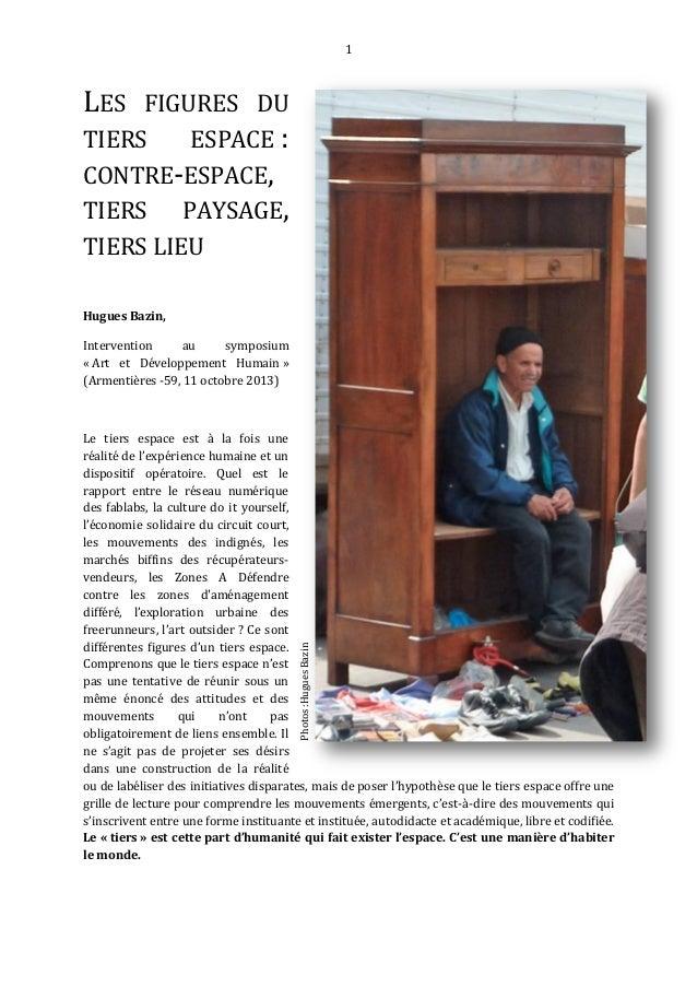 1 LES FIGURES DU TIERS ESPACE : CONTRE-ESPACE, TIERS PAYSAGE, TIERS LIEU Hugues Bazin, Intervention au symposium « Art et ...