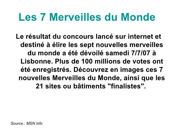 Les 7 Merveilles du Monde   <ul><li>Le résultat du concours lancé sur internet et destiné à élire les sept nouvelles merve...