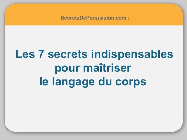 SecretsDePersuasion.com :  Les 7 secrets indispensables  pour maîtriser  le langage du corps