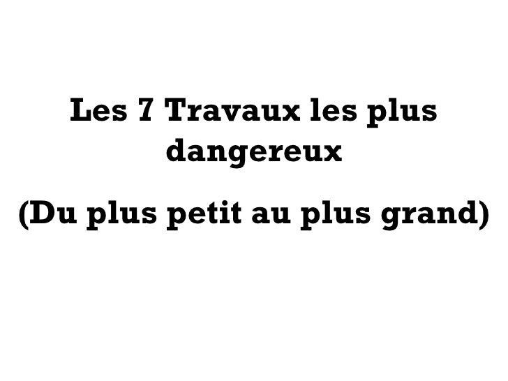 Les 7 Travaux les plus dangereux (Du plus petit au plus grand)