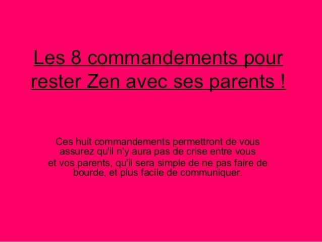 Les 8 commandements pourrester Zen avec ses parents !   Ces huit commandements permettront de vous    assurez quil ny aura...