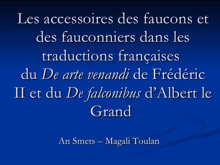 Les accessoires des faucons et des fauconniers dans les traductions françaises  du  De arte venandi  de Frédéric II et du ...