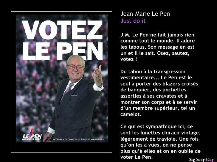 Jean-Marie Le Pen Just do it J.M. Le Pen ne fait jamais rien comme tout le monde. Il adore les tabous. Son message en est ...