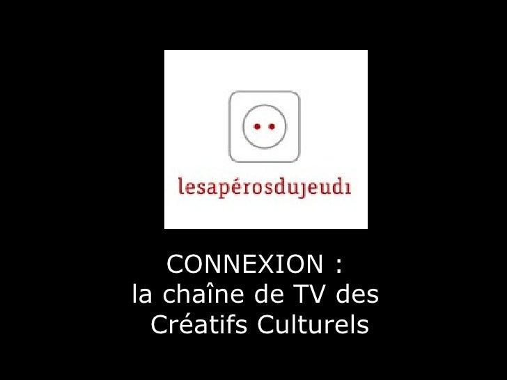CONNEXION :  la cha îne de TV des  Créatifs Culturels
