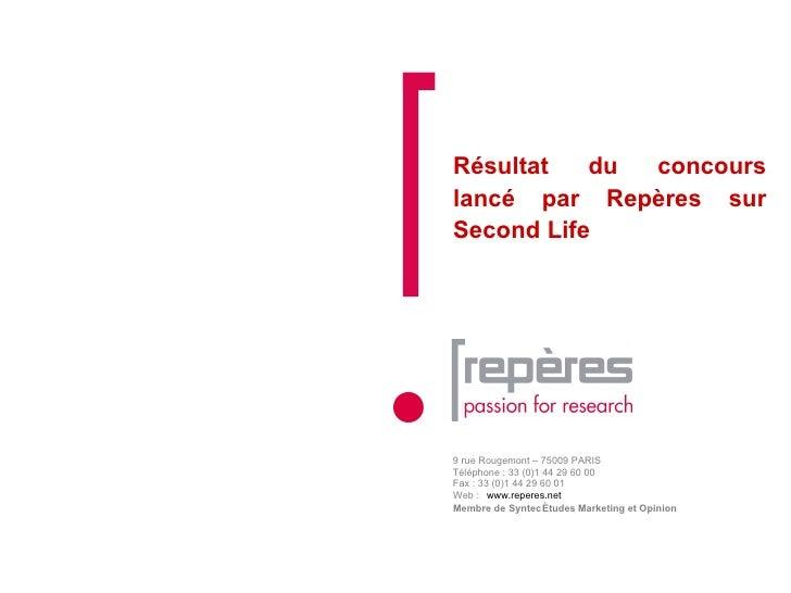 Résultat du concours lancé par Repères sur Second Life 9 rue Rougemont – 75009 PARIS  Téléphone : 33 (0)1 44 29 60 00 Fax ...