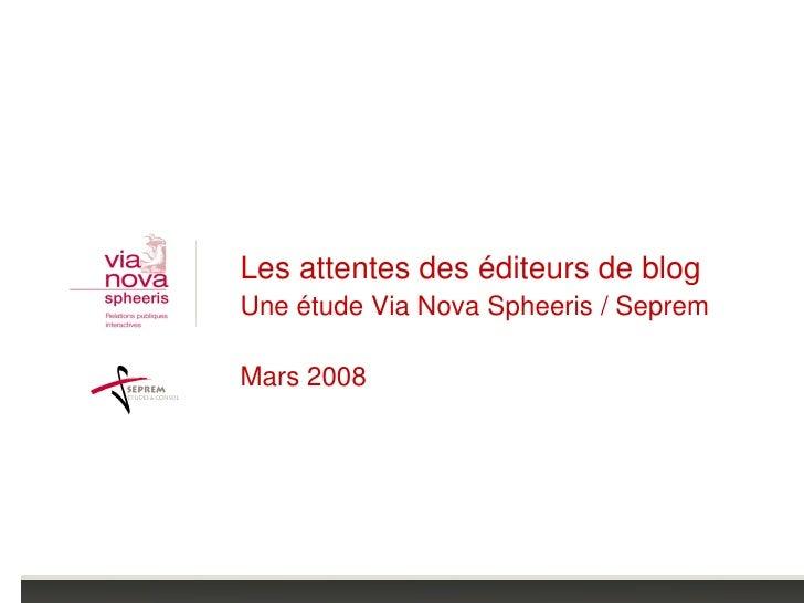 Les attentes des éditeurs de blog Une étude Via Nova Spheeris / Seprem  Mars 2008