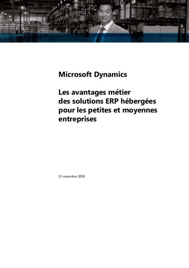 Microsoft Dynamics Les avantages métier des solutions ERP hébergées pour les petites et moyennes entreprises  15 novembre ...