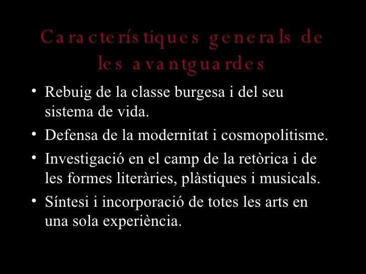 Característiques generals de les avantguardes <ul><li>Rebuig de la classe burgesa i del seu sistema de vida. </li></ul><ul...