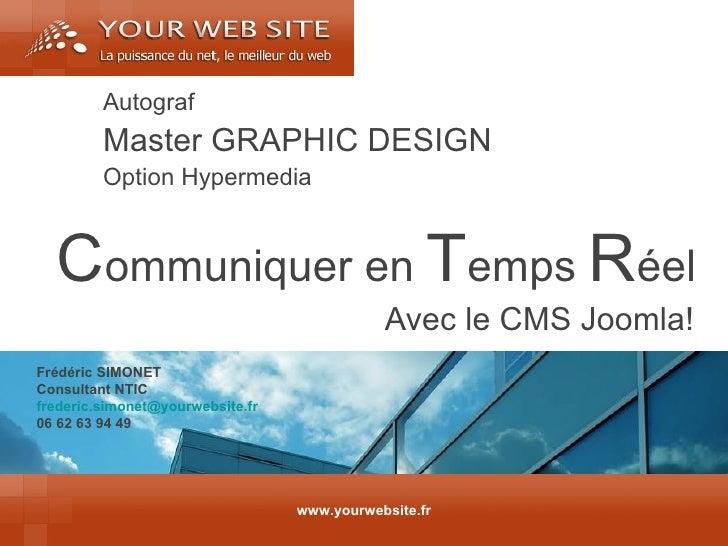 C ommuniquer en  T emps  R éel Avec le CMS Joomla! www.yourwebsite.fr Autograf Master GRAPHIC DESIGN Option Hypermedia