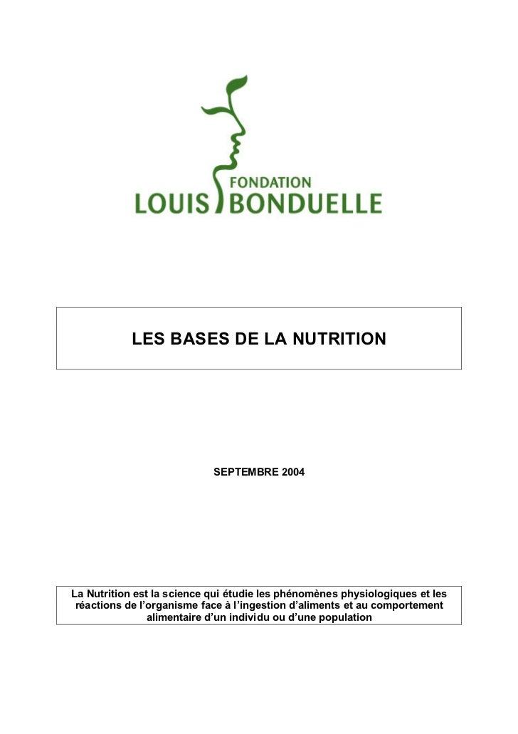 LES BASES DE LA NUTRITION                            SEPTEMBRE 2004La Nutrition est la science qui étudie les phénomènes p...