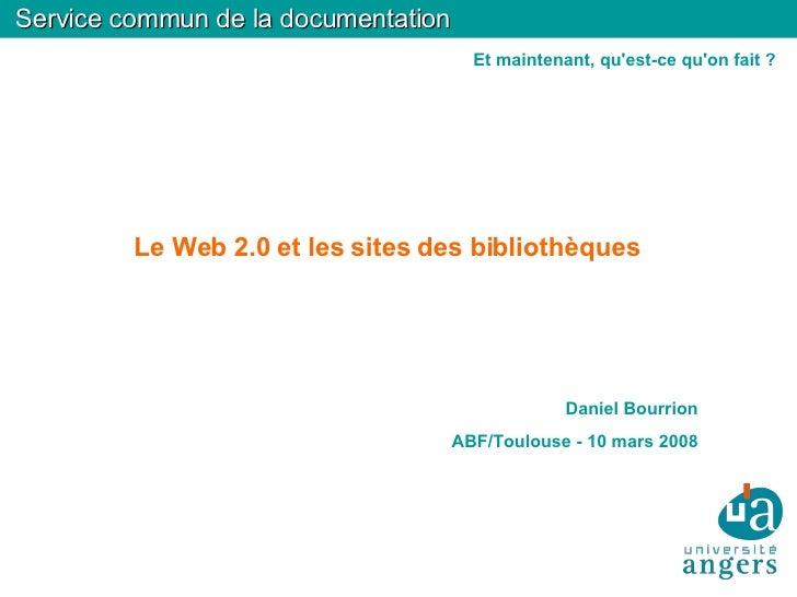 Service commun de la documentation Le Web 2.0 et les sites des bibliothèques <ul><ul><li>Daniel Bourrion </li></ul></ul><u...