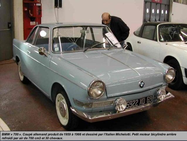 BMW « 700 ». Coupé allemand produit de 1959 à 1966 et dessiné par l'Italien Michelotti. Petit moteur bicylindre arrière re...