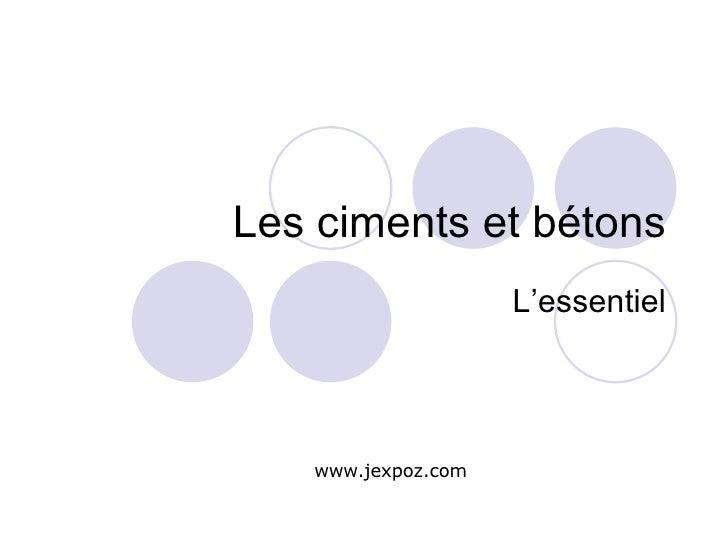 Les ciments et bétons L'essentiel www.jexpoz.com