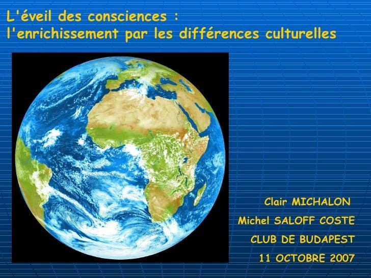 Clair MICHALON  Michel SALOFF COSTE CLUB DE BUDAPEST 11 OCTOBRE 2007 L'éveil des consciences :  l'enrichissement par les d...