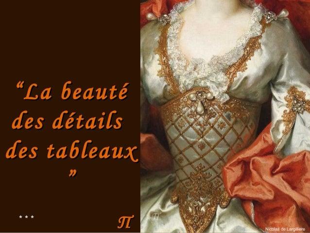 """ΠΠ """"""""La beautéLa beauté des détailsdes détails des tableauxdes tableaux """""""" Nicolas de Largilliere * * *"""