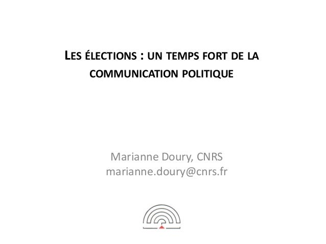 LES ÉLECTIONS : UN TEMPS FORT DE LA COMMUNICATION POLITIQUE  Marianne Doury, CNRS marianne.doury@cnrs.fr