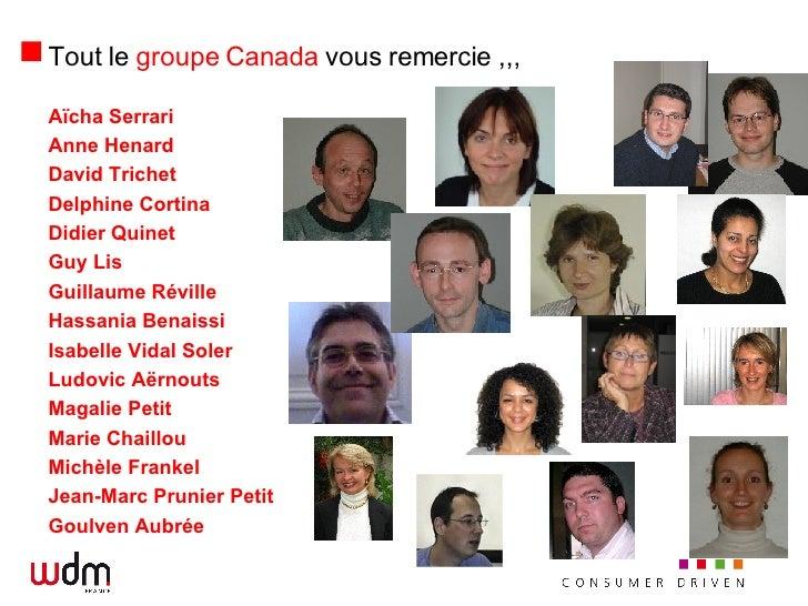 Tout le  groupe Canada  vous remercie ,,, <ul><li>Aïcha Serrari </li></ul><ul><li>Anne Henard </li></ul><ul><li>David Tric...