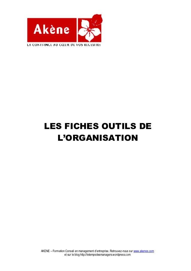 LES FICHES OUTILS DE    L'ORGANISATIONAKENE – Formation Conseil en management d'entreprise. Retrouvez-nous sur www.akenes....