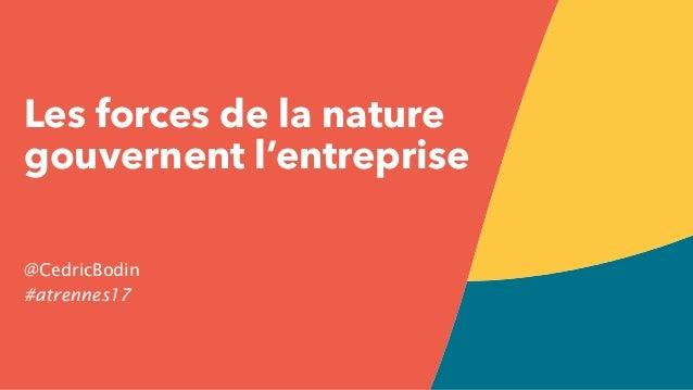 Les forces de la nature gouvernent l'entreprise @CedricBodin #atrennes17
