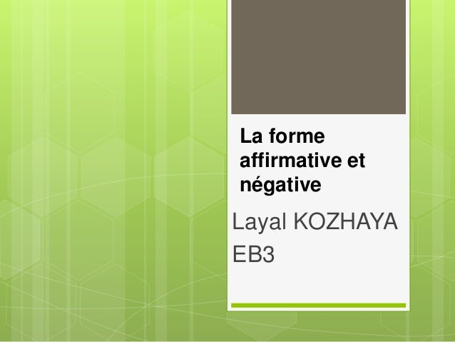 La forme affirmative et négative Layal KOZHAYA EB3